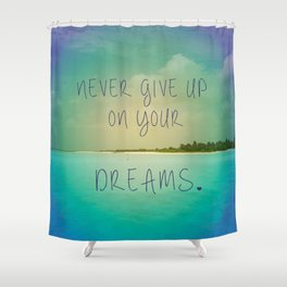 Never give up on your dreams Shower Curtain