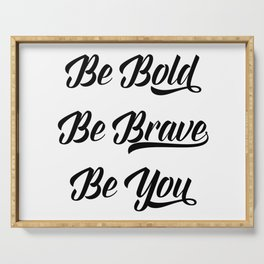 Be bold, be brave, be you Serving Tray