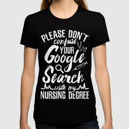 Don't Confuse Google with Nurse Degree T-shirt