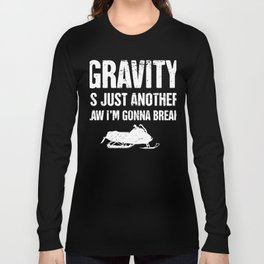 Gravity  - Funny Snowmobile Design Long Sleeve T-shirt