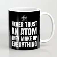 sayings Mugs featuring NEVER TRUST AN ATOM THEY MAKE UP EVERYTHING (Black & White) by CreativeAngel