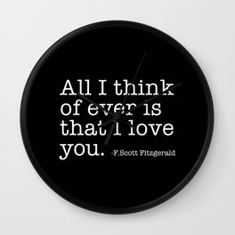 All I think of ever that I love you - Fitzgerald quote Wall Clock