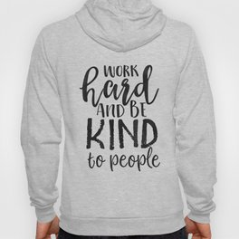 PRINTABLE Art, Work Hard And Be Kind,Motivational Quote,Work Hard Play Hard,Office Sign,Workout Quot Hoody