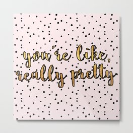 You're Like, Really Pretty - Pink Polka Dot Metal Print