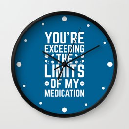 The Limits Of My Medication Funny Quote Wall Clock