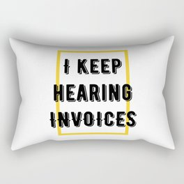 I keep hearing invoices Rectangular Pillow