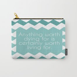 Anything worth dying for is certainly worth living for. Carry-All Pouch