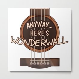Here's Wonderwall Metal Print