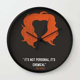 """""""It's not personal, it's chemical."""" – Nicky Nichols Wall Clock"""