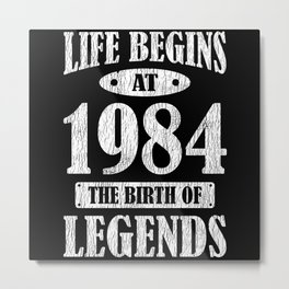 Life Begins 1984 The Birth Of Legend 37th Birthday Metal Print