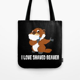 I Love Shaved Beaver | Sarcasm Tote Bag
