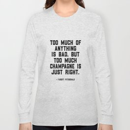Too much of anything is bad. Byt too much champagne is just right, Wall Art Quotes, Quote canvas Long Sleeve T-shirt