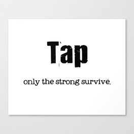 TAP DANCE: Tap. Only the strong survive. Canvas Print