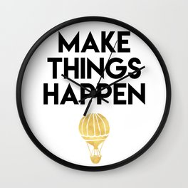 MAKE THINGS HAPPEN - life quote Wall Clock