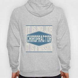 Chiropractor  - It Is No Job, It Is A Mission Hoody