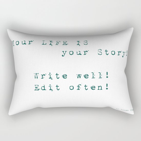 Your Life is Your Story- Write well, edit often!  Rectangular Pillow