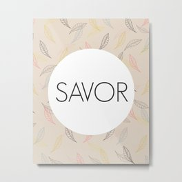Savor Life Metal Print