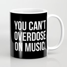 Can't Overdose On Music Quote Coffee Mug