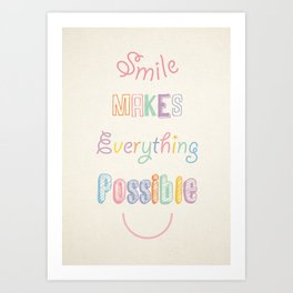 Smile makes everything possible Art Print