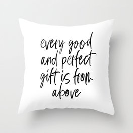 EVERY GOOD AND PERFECT GIFT IS FROM ABOVE by Dear Lily Mae Throw Pillow