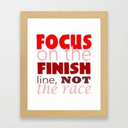 Focus on the Finish line, not the Race Framed Art Print