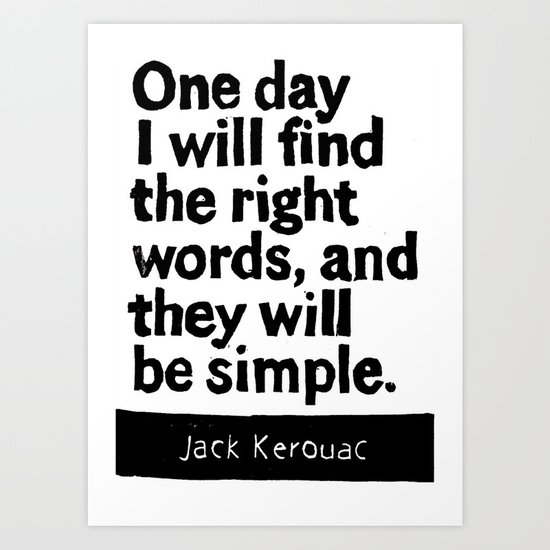 One day I will find the right words and they will be simple Art Print