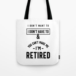 You Can't Make Me I'm Retired Shirt | Retirement Tote Bag