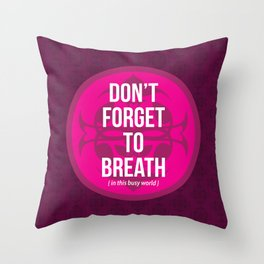 Don't Forget to Breath in this busy world. Throw Pillow