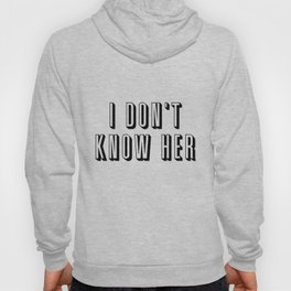 I Don't Know Her Hoody