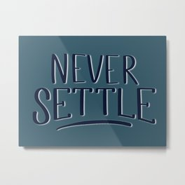 Never Settle (serif version) Metal Print