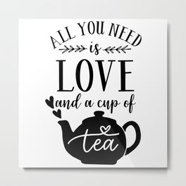 All You Need Is Love And A Cup Of Tea Metal Print