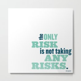 The Only Risk Metal Print