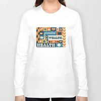 health Long Sleeve T-shirts featuring The Greatest Wealth is Health by Ariel Wilson