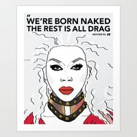 rupaul Art Prints featuring We're born naked, the rest is drag by LucyMatch