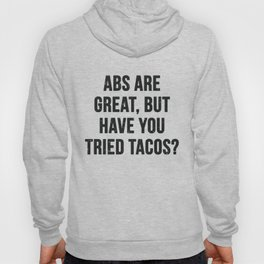 Abs are great, but have you tried tacos? (Black Text) Hoody