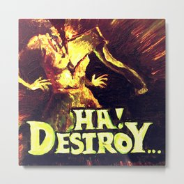 Ha! Destroy... Metal Print