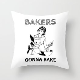 Bakers Gonna Bake Gift for Baking Hobbyists and Home Cooks Throw Pillow