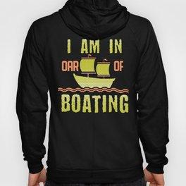 Boating Pun I am In Oar of Boating Hoody