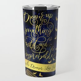 Dream up something wild and improbable. Strange the Dreamer. Travel Mug