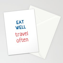 Eat well - Travel often Stationery Cards