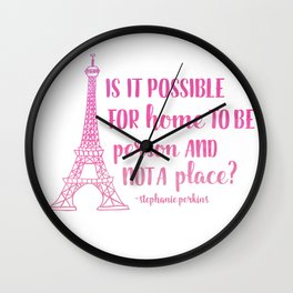 Home is a person, not a place (Anna & The French Kiss) Wall Clock