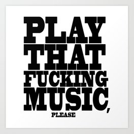 Play the fucking music Art Print