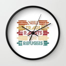 Will Trade Racists For Refugees. Refugees Welcome. Say no to racism. Fight racism. Be progressive. Wall Clock