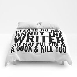 Please do not annoy the writer. She may put you in a book and kill you. Comforters