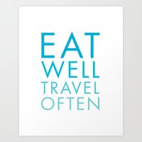 eat well travel often Art Prints featuring Eat Well Travel Often by Applegang