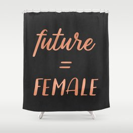 The Future is Female Pink Rose Gold on Black Shower Curtain