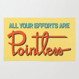 All your efforts are pointless Rug
