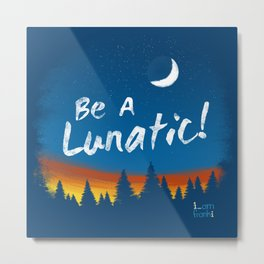 Be A Lunatic! Metal Print