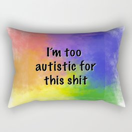 I'm too autistic for this (Large) Rectangular Pillow
