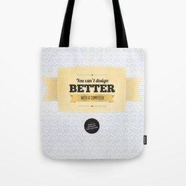 You can't design better with a computer Tote Bag